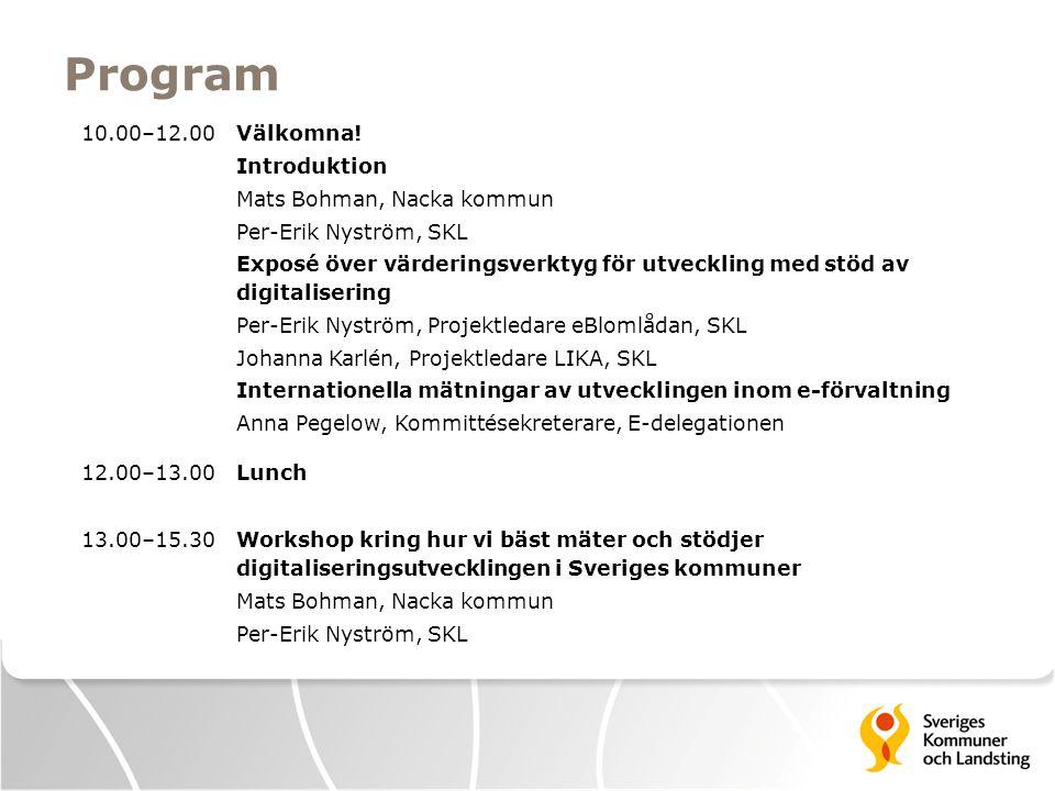 Program 10.00–12.00 Välkomna! Introduktion Mats Bohman, Nacka kommun Per-Erik Nyström, SKL Exposé över värderingsverktyg för utveckling med stöd av di