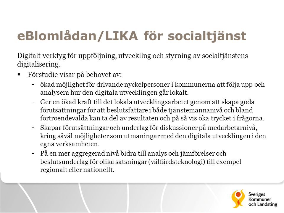 eBlomlådan/LIKA för socialtjänst Digitalt verktyg för uppföljning, utveckling och styrning av socialtjänstens digitalisering.  Förstudie visar på beh