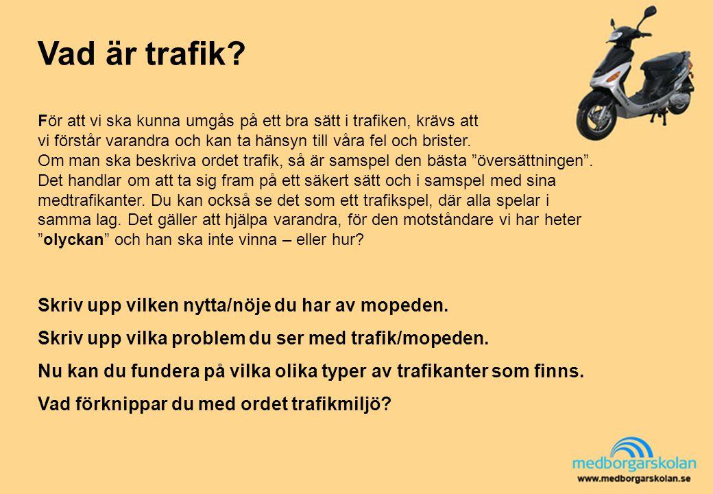 Vad är trafik? För att vi ska kunna umgås på ett bra sätt i trafiken, krävs att vi förstår varandra och kan ta hänsyn till våra fel och brister. Om ma
