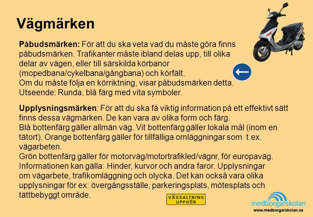 Vägmärken Upplysningsmärken: För att du ska få viktig information på ett effektivt sätt finns dessa vägmärken. De kan vara av olika form och färg. Blå