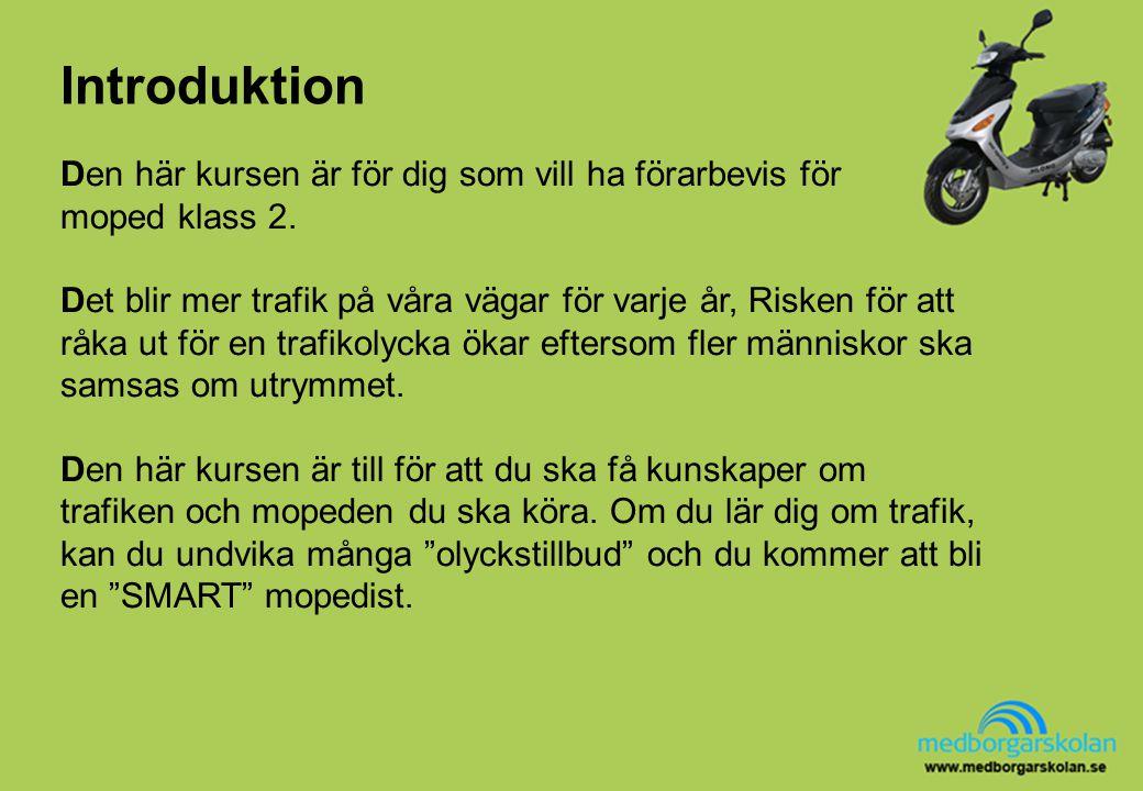 Introduktion Den här kursen är för dig som vill ha förarbevis för moped klass 2. Det blir mer trafik på våra vägar för varje år, Risken för att råka u