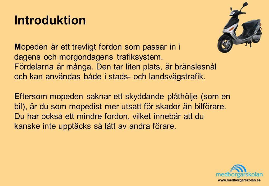 Introduktion Mopeden är ett trevligt fordon som passar in i dagens och morgondagens trafiksystem. Fördelarna är många. Den tar liten plats, är bränsle