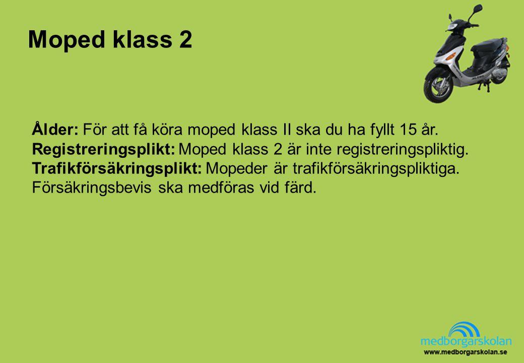 Moped klass 2 Ålder: För att få köra moped klass II ska du ha fyllt 15 år. Registreringsplikt: Moped klass 2 är inte registreringspliktig. Trafikförsä