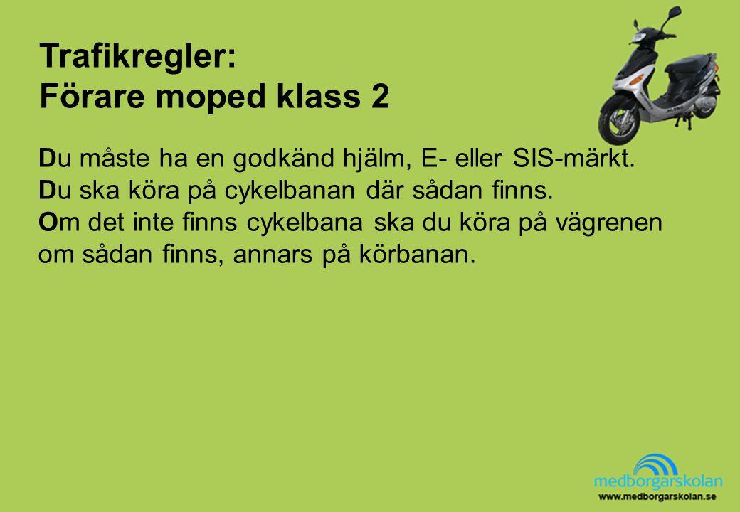 Trafikregler: Förare moped klass 2 Du måste ha en godkänd hjälm, E- eller SIS-märkt. Du ska köra på cykelbanan där sådan finns. Om det inte finns cyke