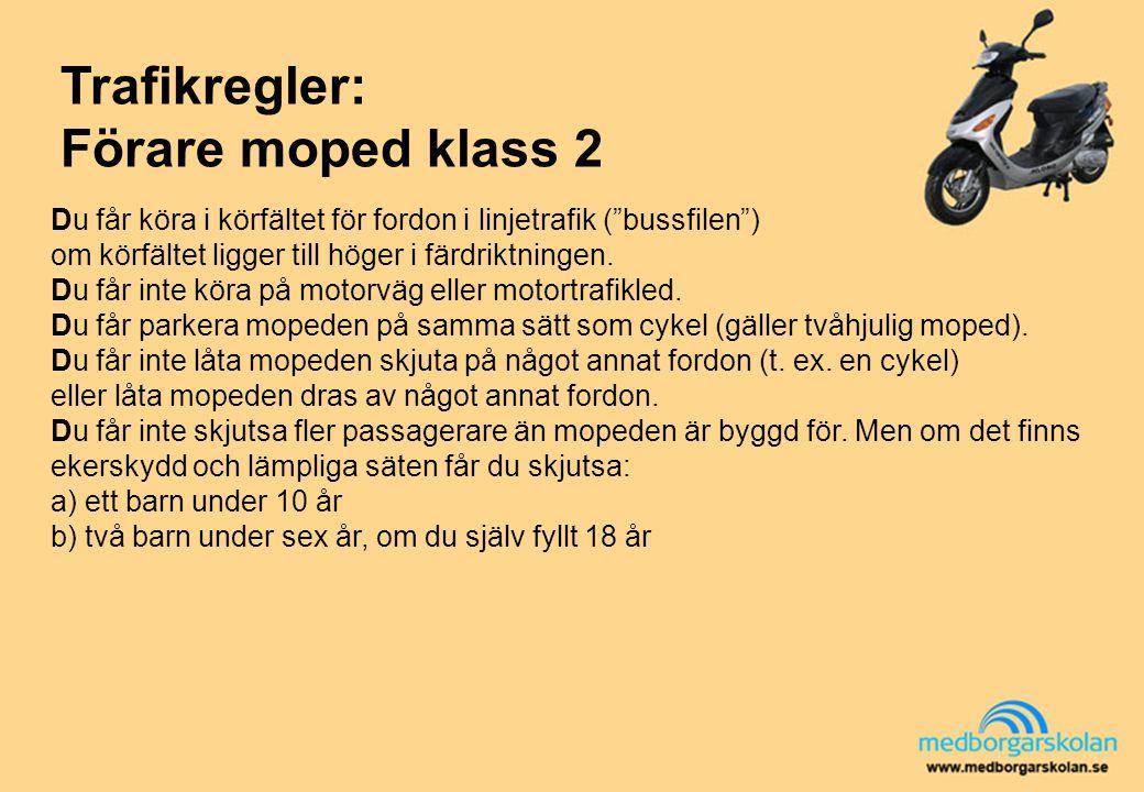 """Trafikregler: Förare moped klass 2 Du får köra i körfältet för fordon i linjetrafik (""""bussfilen"""") om körfältet ligger till höger i färdriktningen. Du"""