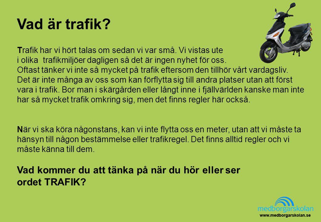 Vad är trafik? När vi ska köra någonstans, kan vi inte flytta oss en meter, utan att vi måste ta hänsyn till någon bestämmelse eller trafikregel. Det