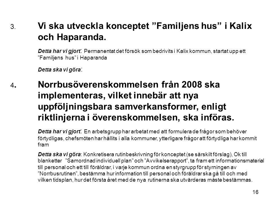 16 3.Vi ska utveckla konceptet Familjens hus i Kalix och Haparanda.