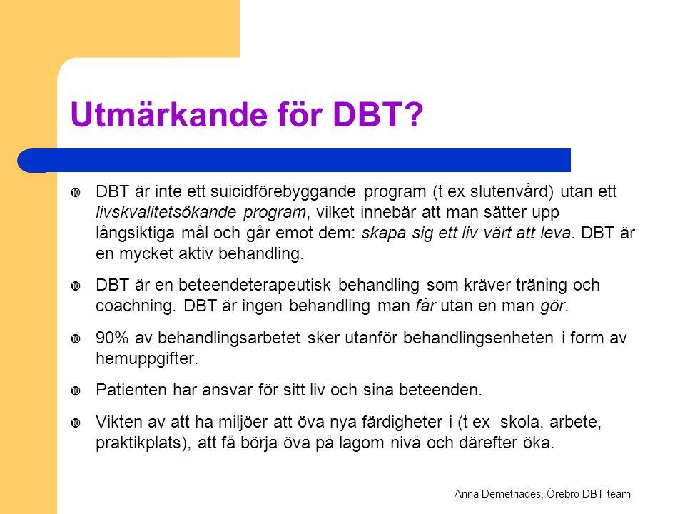 Utmärkande för DBT?  DBT är inte ett suicidförebyggande program (t ex slutenvård) utan ett livskvalitetsökande program, vilket innebär att man sätter