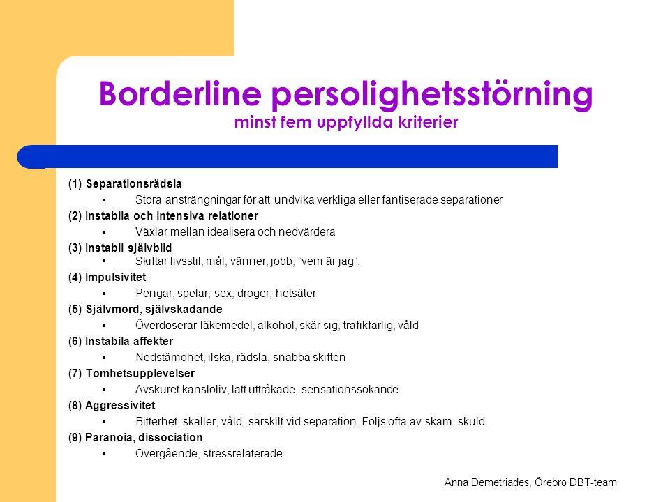 Borderline persolighetsstörning minst fem uppfyllda kriterier (1) Separationsrädsla § Stora ansträngningar för att undvika verkliga eller fantiserade