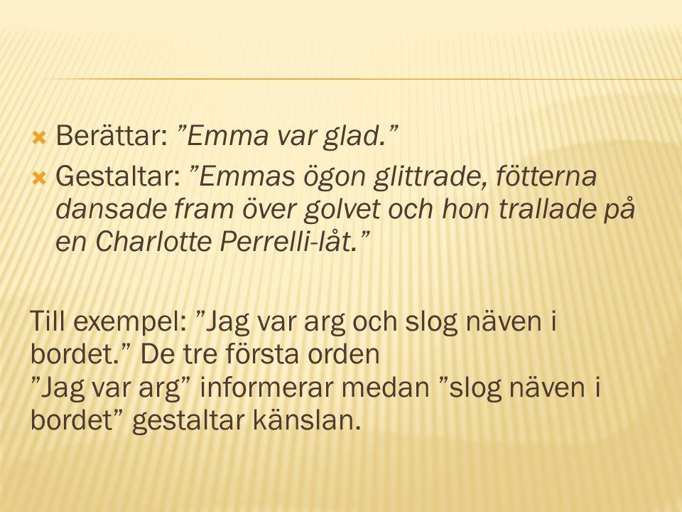 """ Berättar: """"Emma var glad.""""  Gestaltar: """"Emmas ögon glittrade, fötterna dansade fram över golvet och hon trallade på en Charlotte Perrelli-låt."""" Til"""