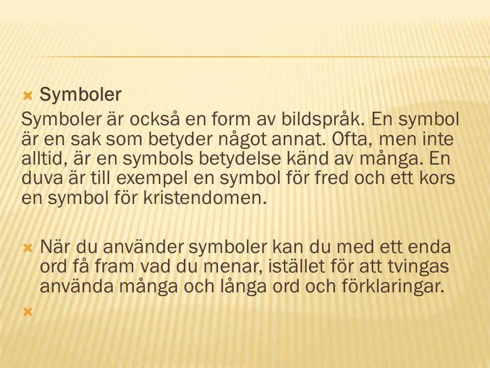  Symboler Symboler är också en form av bildspråk. En symbol är en sak som betyder något annat. Ofta, men inte alltid, är en symbols betydelse känd av