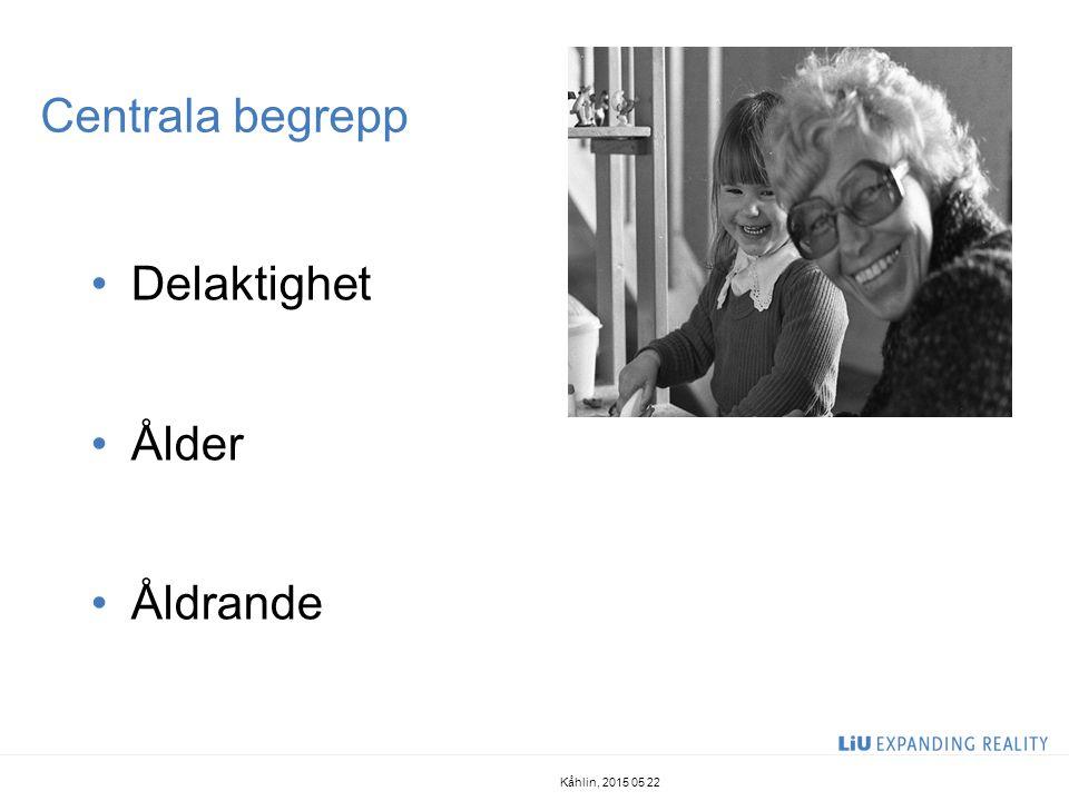 Centrala begrepp Delaktighet Ålder Åldrande Kåhlin, 2015 05 22