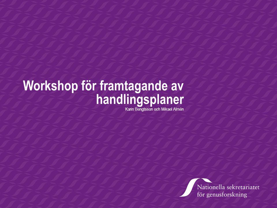 Workshop för framtagande av handlingsplaner Karin Bengtsson och Mikael Almén