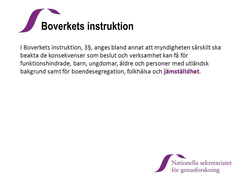 Boverkets instruktion I Boverkets instruktion, 3§, anges bland annat att myndigheten särskilt ska beakta de konsekvenser som beslut och verksamhet kan