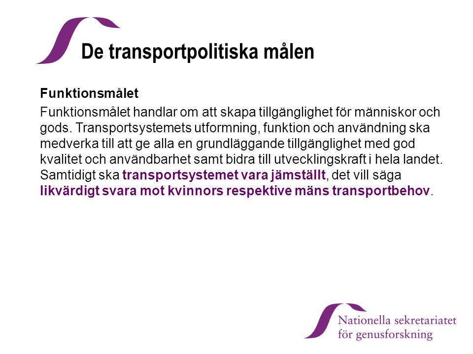 De transportpolitiska målen Funktionsmålet Funktionsmålet handlar om att skapa tillgänglighet för människor och gods. Transportsystemets utformning, f