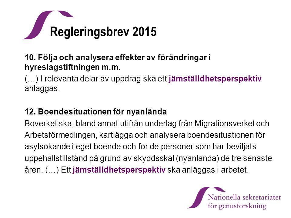 Regleringsbrev 2015 10. Följa och analysera effekter av förändringar i hyreslagstiftningen m.m. (…) I relevanta delar av uppdrag ska ett jämställdhets
