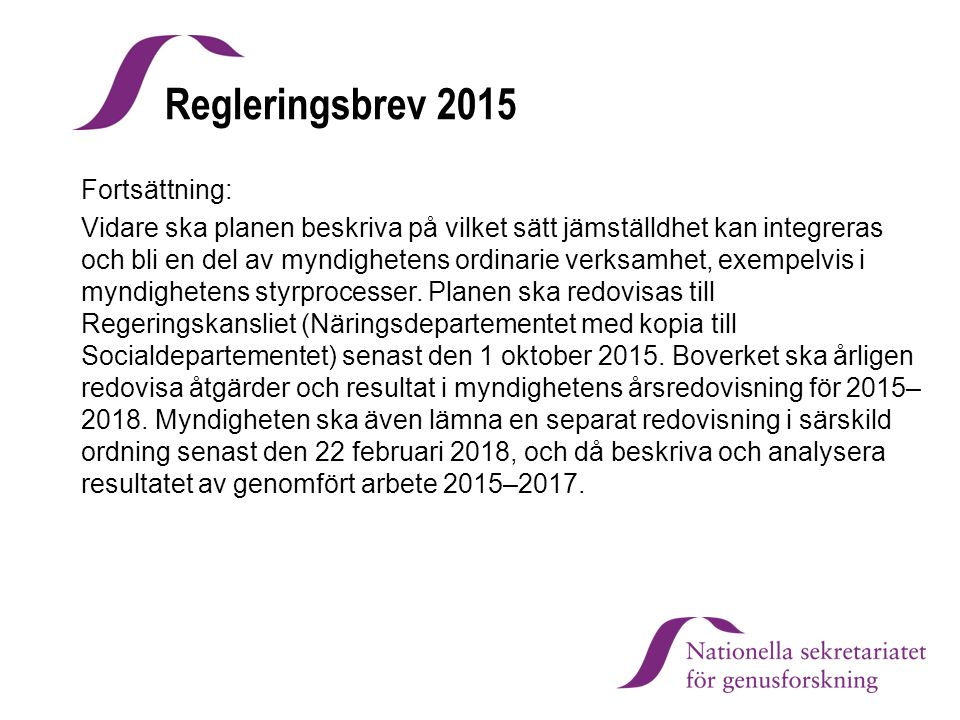 Regleringsbrev 2015 Fortsättning: Vidare ska planen beskriva på vilket sätt jämställdhet kan integreras och bli en del av myndighetens ordinarie verks