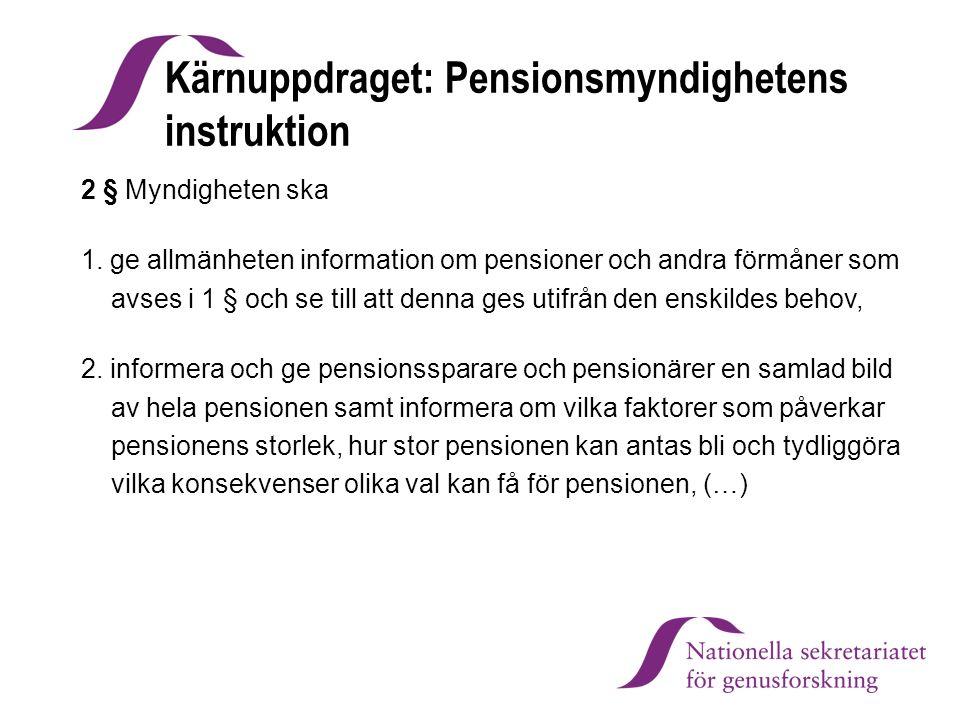 Kärnuppdraget: Pensionsmyndighetens instruktion 2 § Myndigheten ska 1. ge allmänheten information om pensioner och andra förmåner som avses i 1 § och