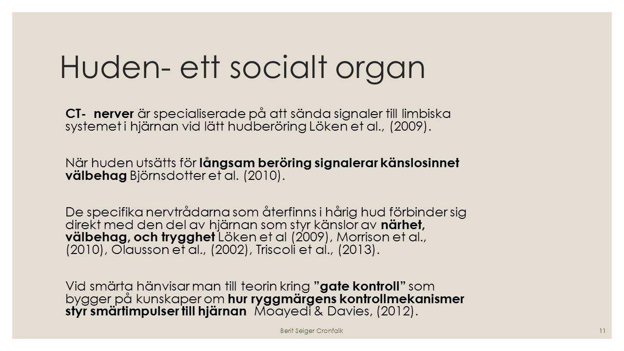 Huden- ett socialt organ CT- nerver är specialiserade på att sända signaler till limbiska systemet i hjärnan vid lätt hudberöring Löken et al., (2009)