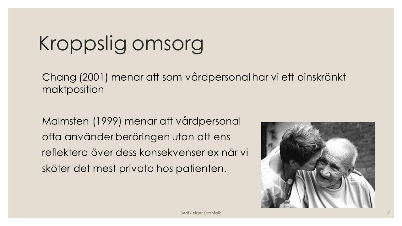 Kroppslig omsorg Chang (2001) menar att som vårdpersonal har vi ett oinskränkt maktposition Malmsten (1999) menar att vårdpersonal ofta använder berör