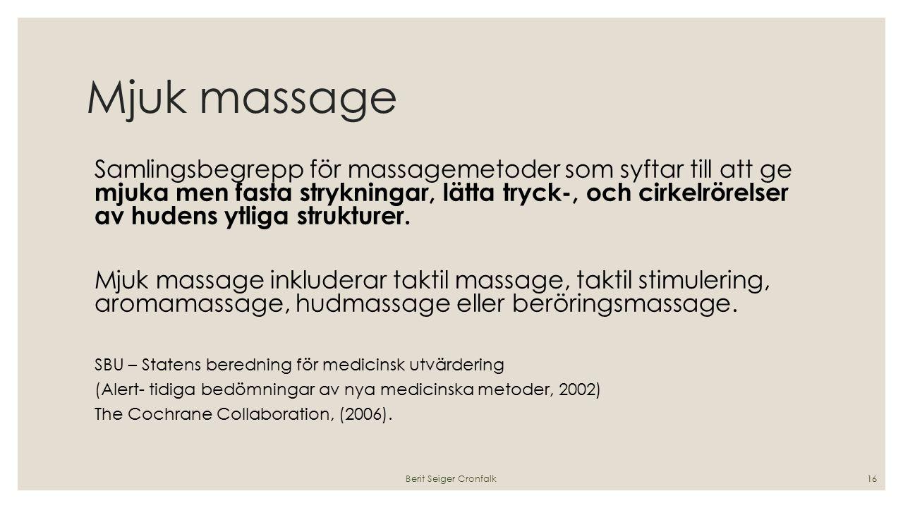 Mjuk massage Samlingsbegrepp för massagemetoder som syftar till att ge mjuka men fasta strykningar, lätta tryck-, och cirkelrörelser av hudens ytliga strukturer.