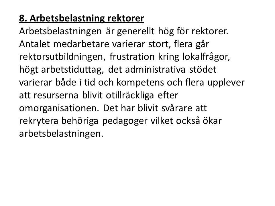 8.Arbetsbelastning rektorer Arbetsbelastningen är generellt hög för rektorer.