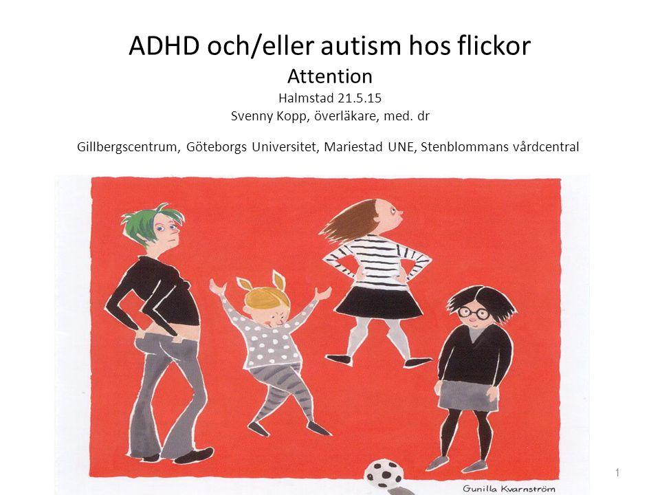 ADHD och/eller autism hos flickor Attention Halmstad 21.5.15 Svenny Kopp, överläkare, med.