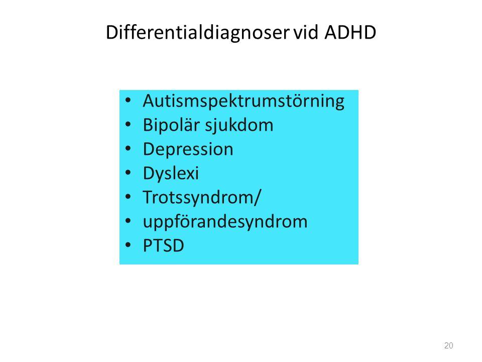 Differentialdiagnoser vid ADHD Autismspektrumstörning Bipolär sjukdom Depression Dyslexi Trotssyndrom/ uppförandesyndrom PTSD 20