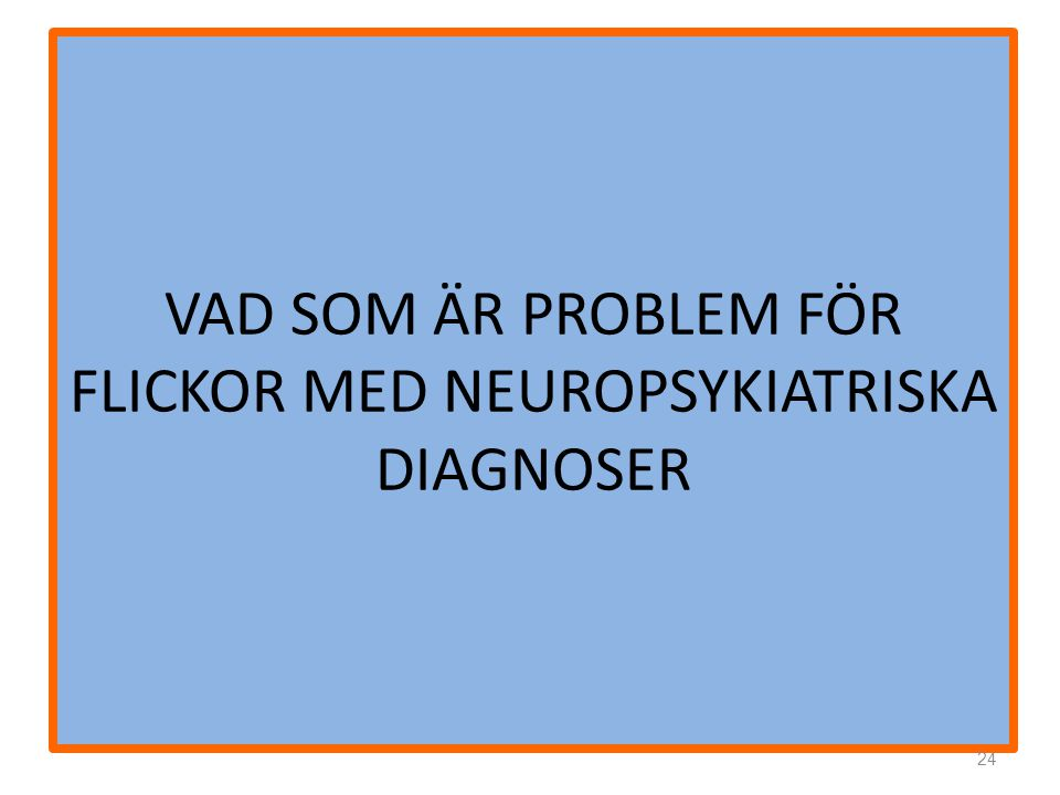 VAD SOM ÄR PROBLEM FÖR FLICKOR MED NEUROPSYKIATRISKA DIAGNOSER 24