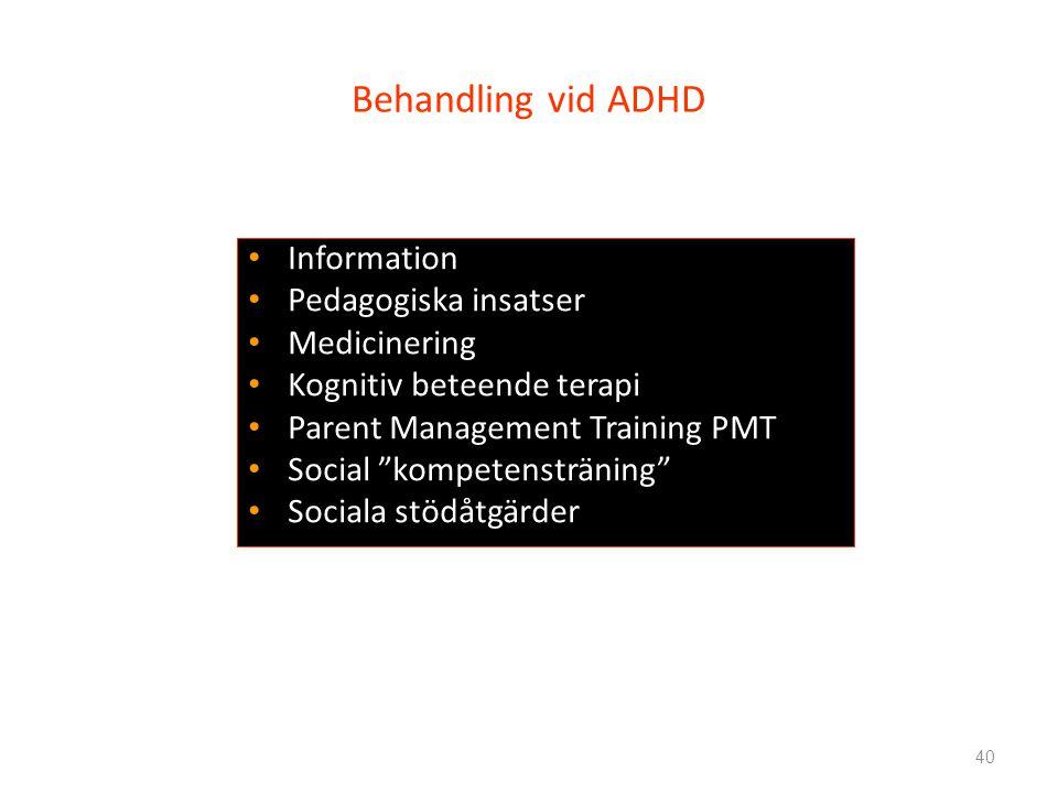40 Behandling vid ADHD Information Pedagogiska insatser Medicinering Kognitiv beteende terapi Parent Management Training PMT Social kompetensträning Sociala stödåtgärder