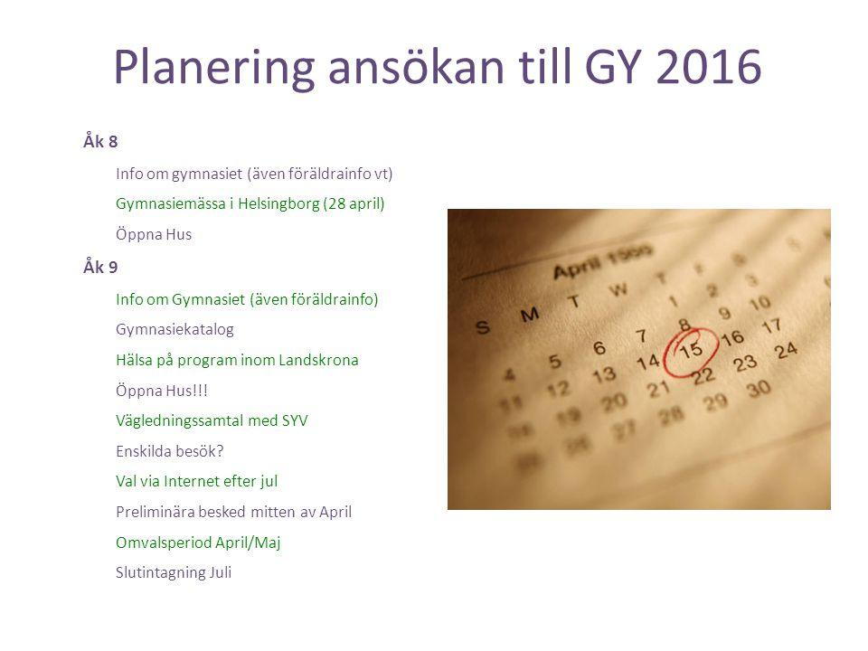 Planering ansökan till GY 2016 Åk 8 Info om gymnasiet (även föräldrainfo vt) Gymnasiemässa i Helsingborg (28 april) Öppna Hus Åk 9 Info om Gymnasiet (