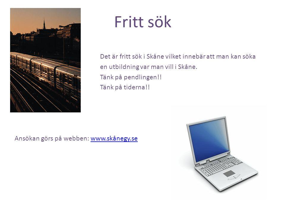 Fritt sök Det är fritt sök i Skåne vilket innebär att man kan söka en utbildning var man vill i Skåne. Tänk på pendlingen!! Tänk på tiderna!! Ansökan