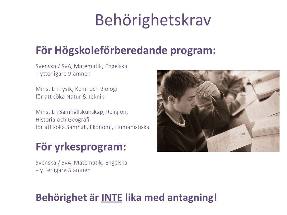 Behörighetskrav För Högskoleförberedande program: Svenska / SvA, Matematik, Engelska + ytterligare 9 ämnen Minst E i Fysik, Kemi och Biologi för att s