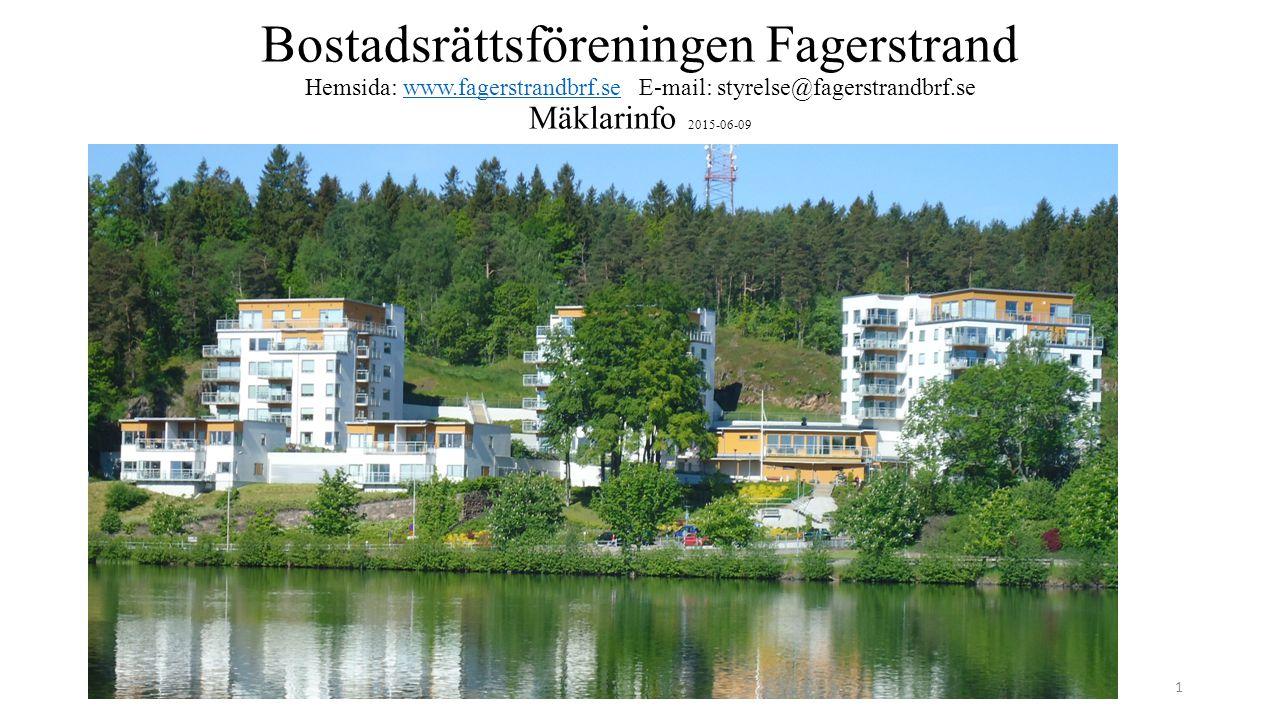 Bostadsrättsföreningen Fagerstrand Hemsida: www.fagerstrandbrf.se E-mail: styrelse@fagerstrandbrf.se Mäklarinfo 2015-06-09www.fagerstrandbrf.se Mäklar