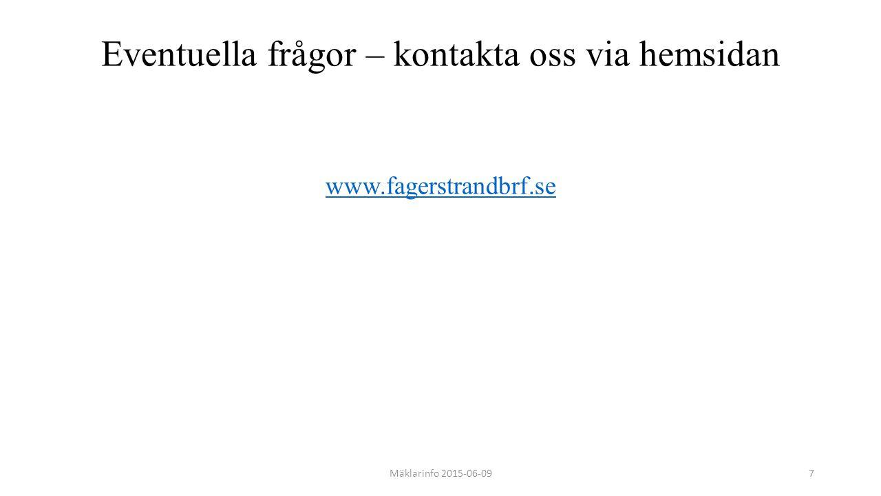Eventuella frågor – kontakta oss via hemsidan www.fagerstrandbrf.se Mäklarinfo 2015-06-097