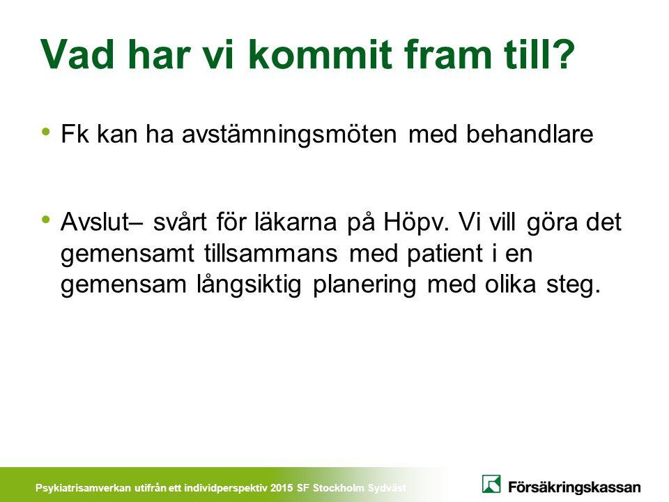 Psykiatrisamverkan utifrån ett individperspektiv 2015 SF Stockholm Sydväst Vad har vi kommit fram till? Fk kan ha avstämningsmöten med behandlare Avsl