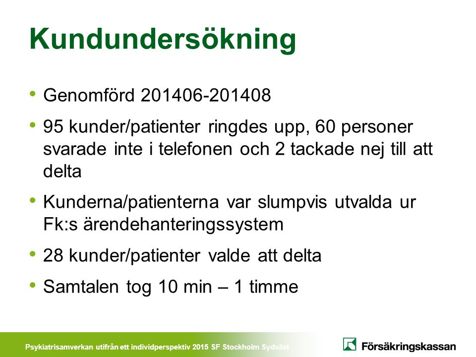 Psykiatrisamverkan utifrån ett individperspektiv 2015 SF Stockholm Sydväst Kundundersökning Genomförd 201406-201408 95 kunder/patienter ringdes upp, 6