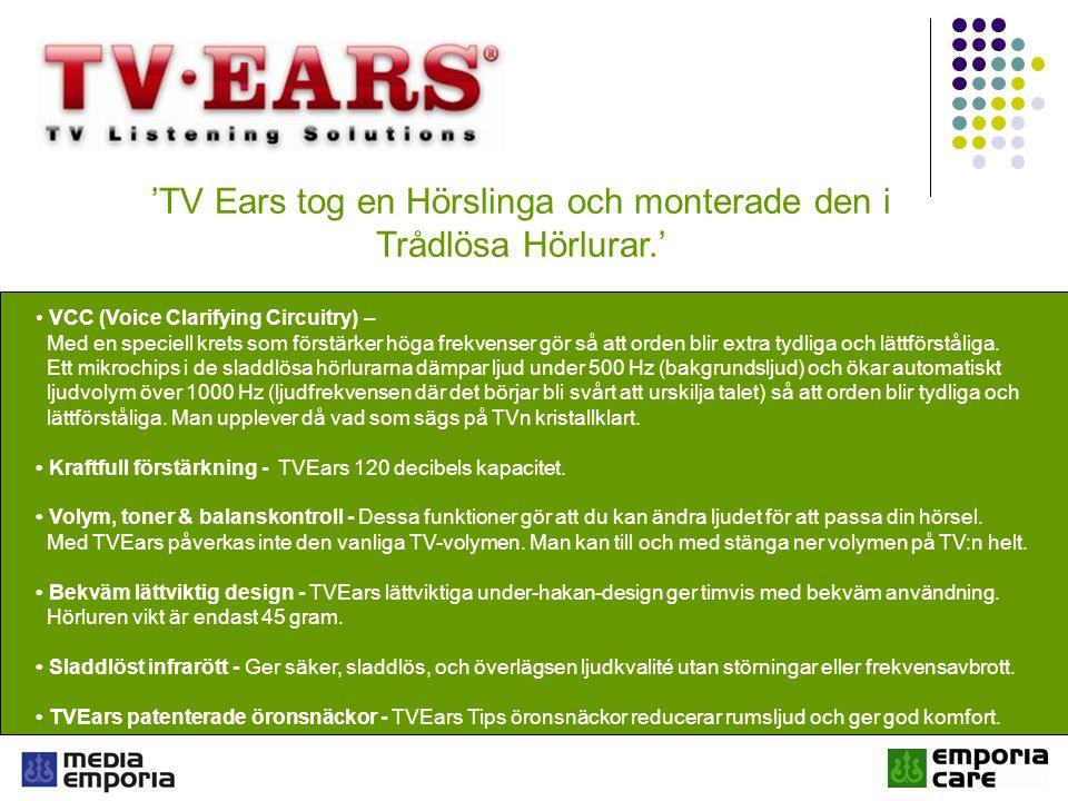 'TV Ears tog en Hörslinga och monterade den i Trådlösa Hörlurar.' VCC (Voice Clarifying Circuitry) – Med en speciell krets som förstärker höga frekvenser gör så att orden blir extra tydliga och lättförståliga.