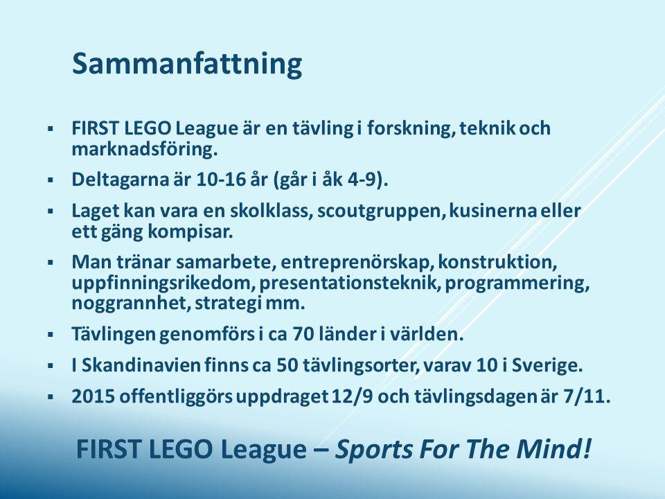 Sammanfattning  FIRST LEGO League är en tävling i forskning, teknik och marknadsföring.  Deltagarna är 10-16 år (går i åk 4-9).  Laget kan vara en