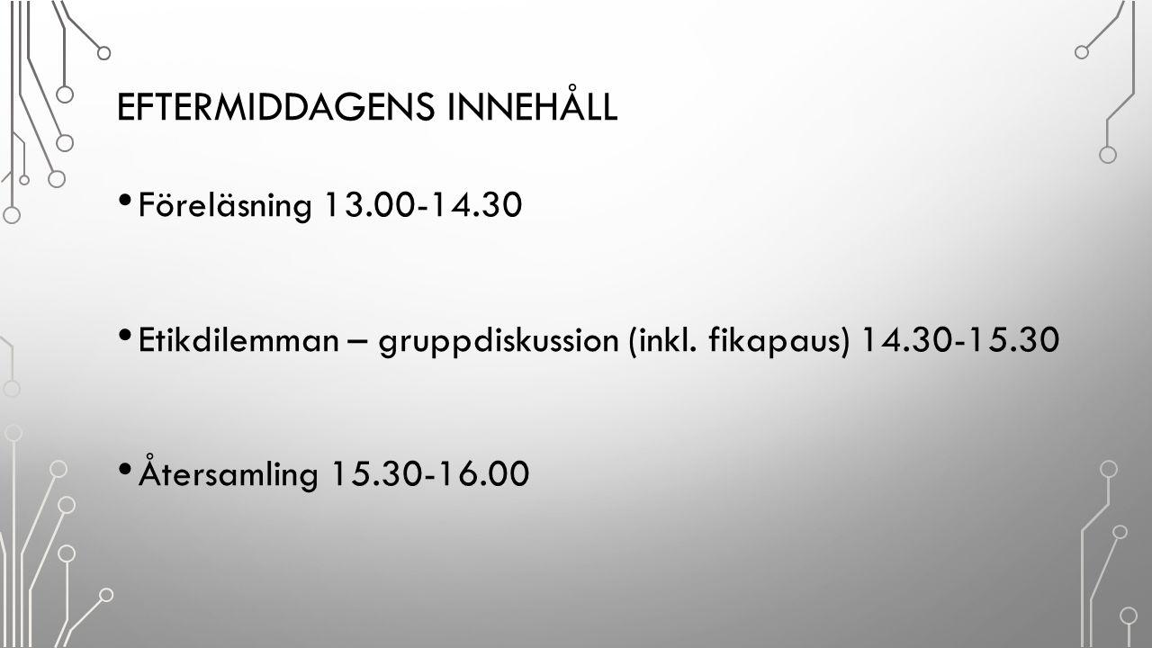 EFTERMIDDAGENS INNEHÅLL Föreläsning 13.00-14.30 Etikdilemman – gruppdiskussion (inkl. fikapaus) 14.30-15.30 Återsamling 15.30-16.00