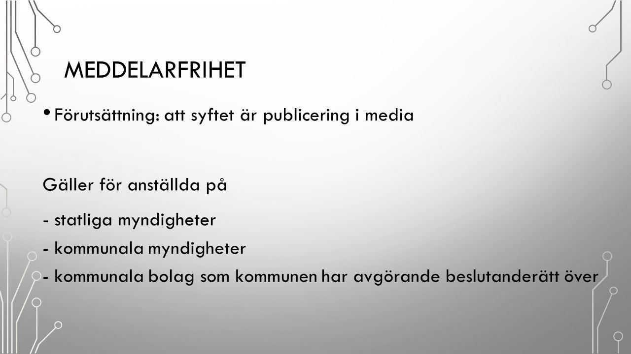 MEDDELARFRIHET Förutsättning: att syftet är publicering i media Gäller för anställda på - statliga myndigheter - kommunala myndigheter - kommunala bol