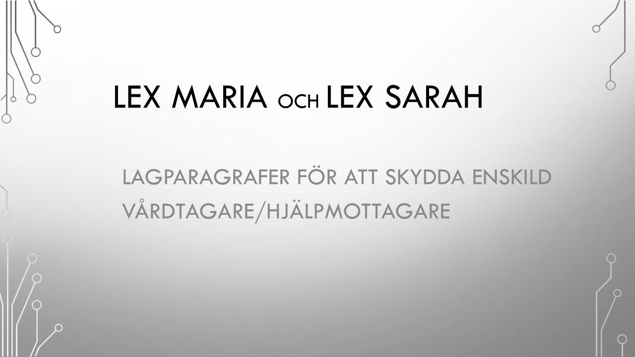 LEX MARIA OCH LEX SARAH LAGPARAGRAFER FÖR ATT SKYDDA ENSKILD VÅRDTAGARE/HJÄLPMOTTAGARE 25