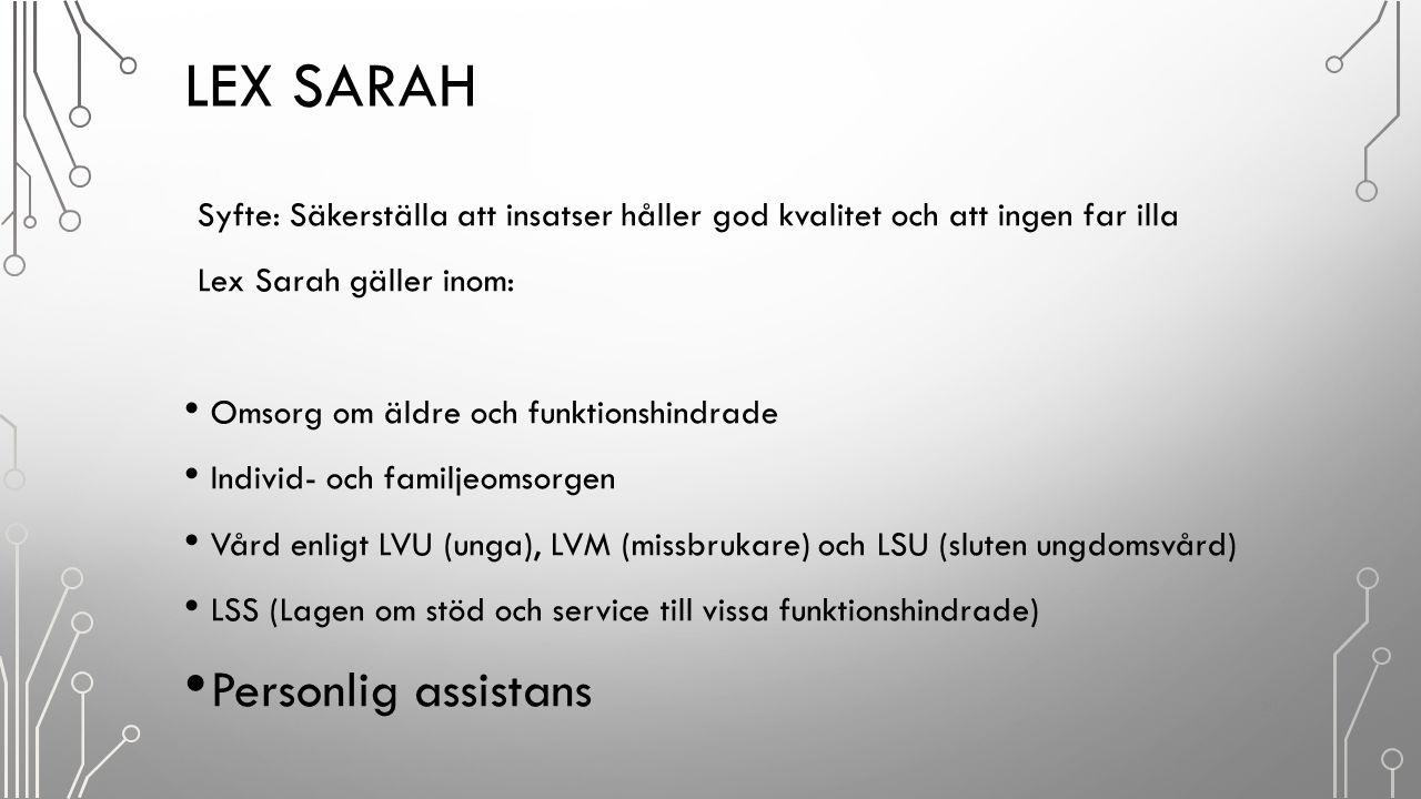LEX SARAH Syfte: Säkerställa att insatser håller god kvalitet och att ingen far illa Lex Sarah gäller inom: Omsorg om äldre och funktionshindrade Indi