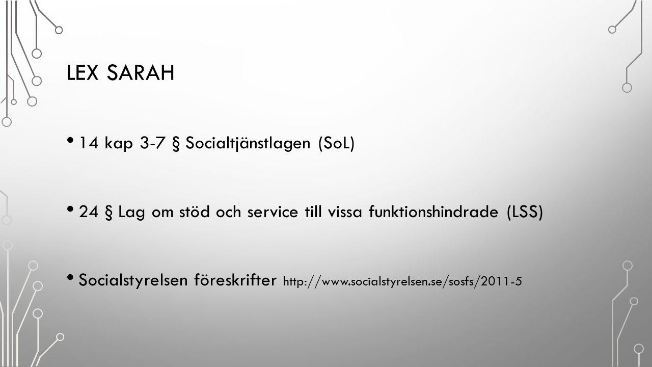 LEX SARAH 14 kap 3-7 § Socialtjänstlagen (SoL) 24 § Lag om stöd och service till vissa funktionshindrade (LSS) Socialstyrelsen föreskrifter http://www