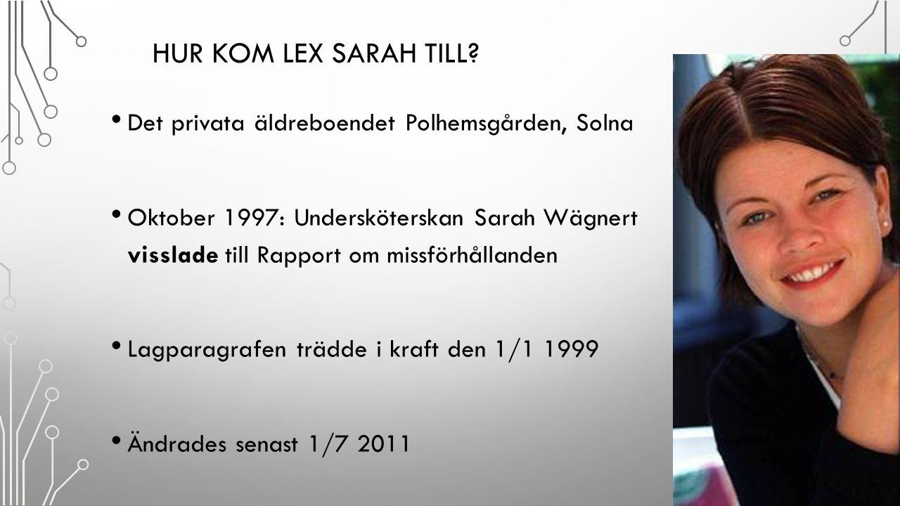 HUR KOM LEX SARAH TILL? Det privata äldreboendet Polhemsgården, Solna Oktober 1997: Undersköterskan Sarah Wägnert visslade till Rapport om missförhåll