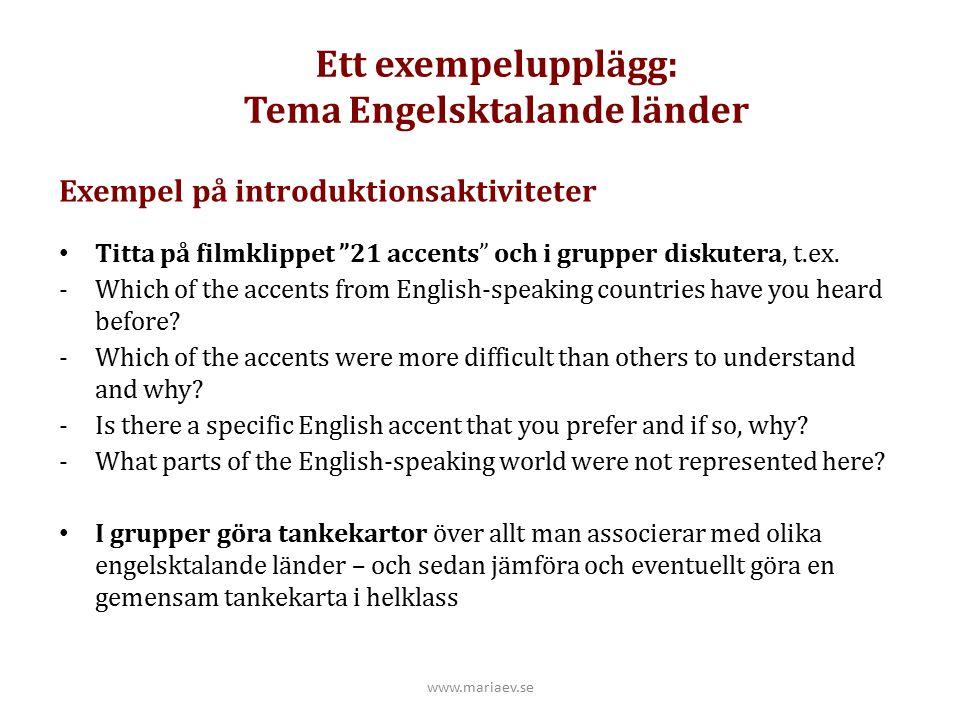 """Ett exempelupplägg: Tema Engelsktalande länder www.mariaev.se Exempel på introduktionsaktiviteter Titta på filmklippet """"21 accents"""" och i grupper disk"""