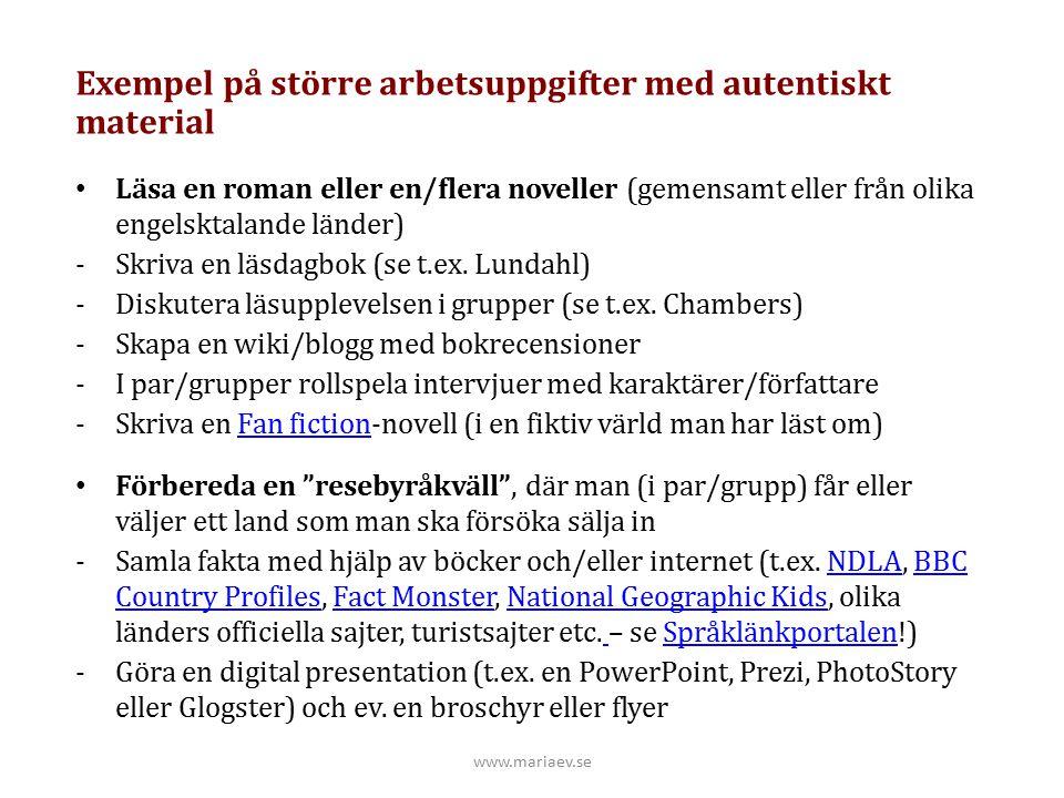 www.mariaev.se Exempel på större arbetsuppgifter med autentiskt material Läsa en roman eller en/flera noveller (gemensamt eller från olika engelsktala