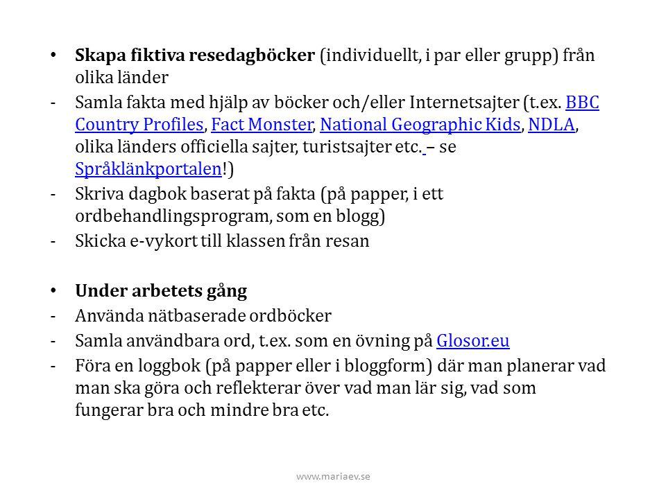 www.mariaev.se Skapa fiktiva resedagböcker (individuellt, i par eller grupp) från olika länder -Samla fakta med hjälp av böcker och/eller Internetsajt