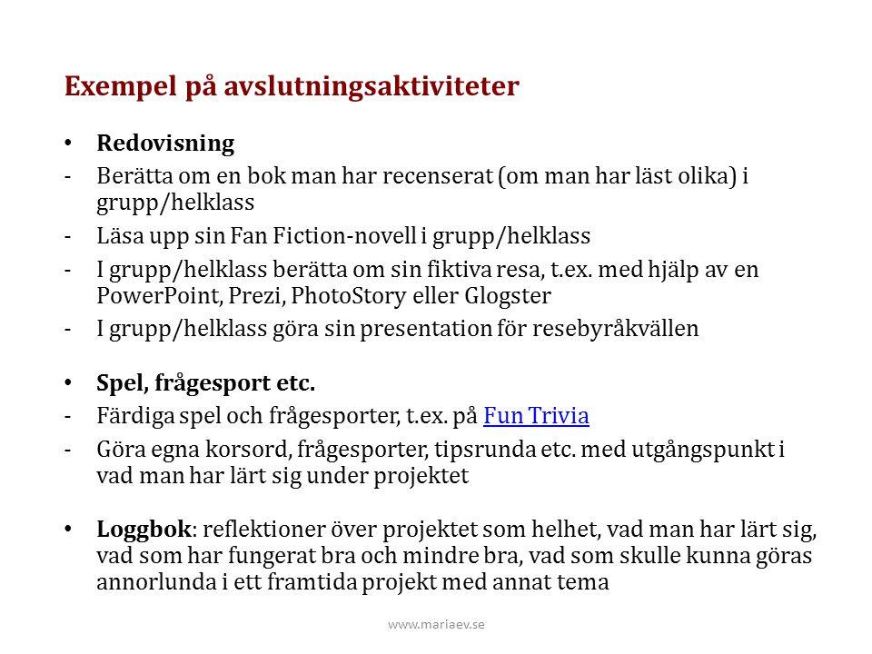 www.mariaev.se Exempel på avslutningsaktiviteter Redovisning -Berätta om en bok man har recenserat (om man har läst olika) i grupp/helklass -Läsa upp