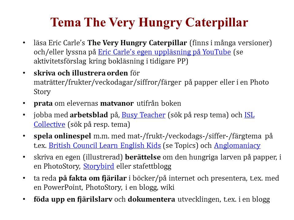 Tema The Very Hungry Caterpillar läsa Eric Carle's The Very Hungry Caterpillar (finns i många versioner) och/eller lyssna på Eric Carle's egen uppläsn
